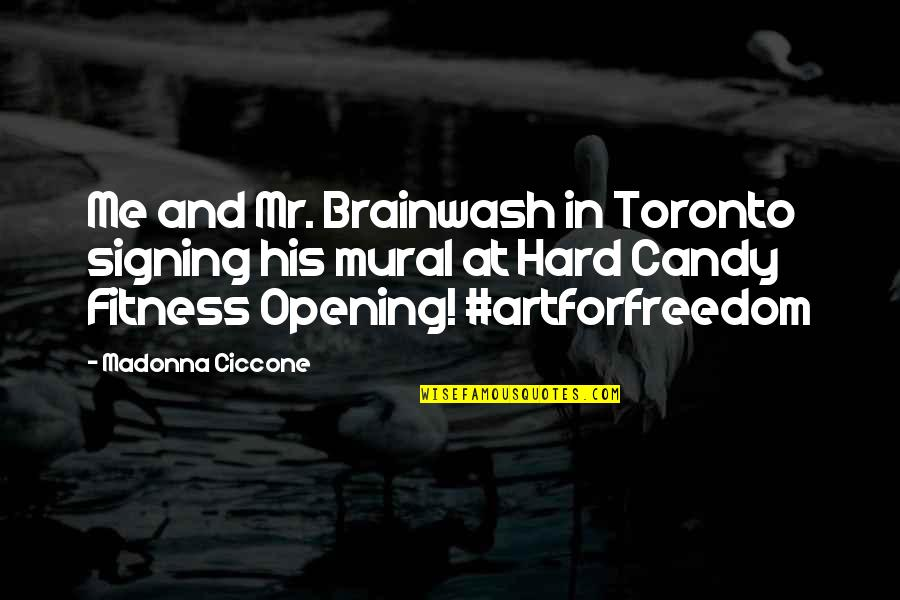 Artforfreedom Quotes By Madonna Ciccone: Me and Mr. Brainwash in Toronto signing his