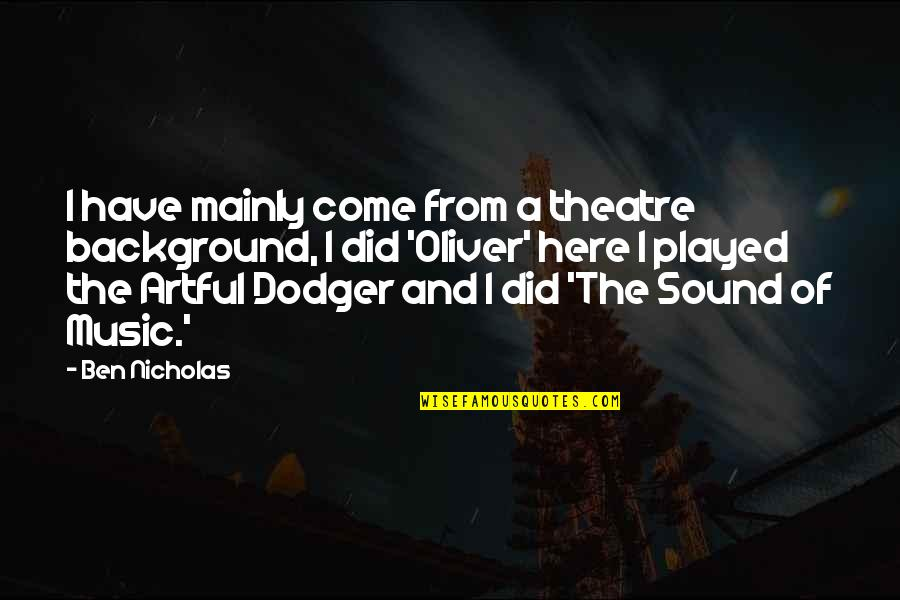 Artful Dodger Quotes By Ben Nicholas: I have mainly come from a theatre background,