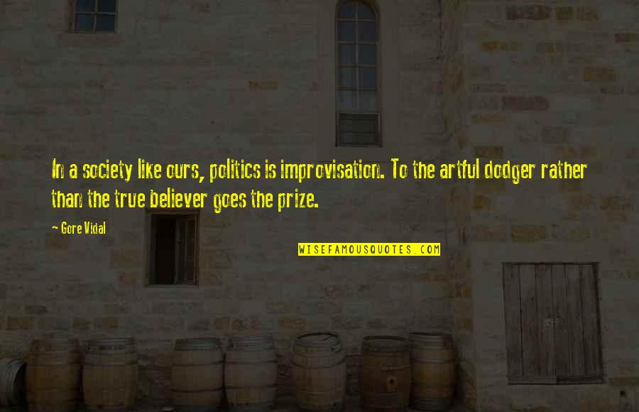 Artful Dodger Quotes By Gore Vidal: In a society like ours, politics is improvisation.