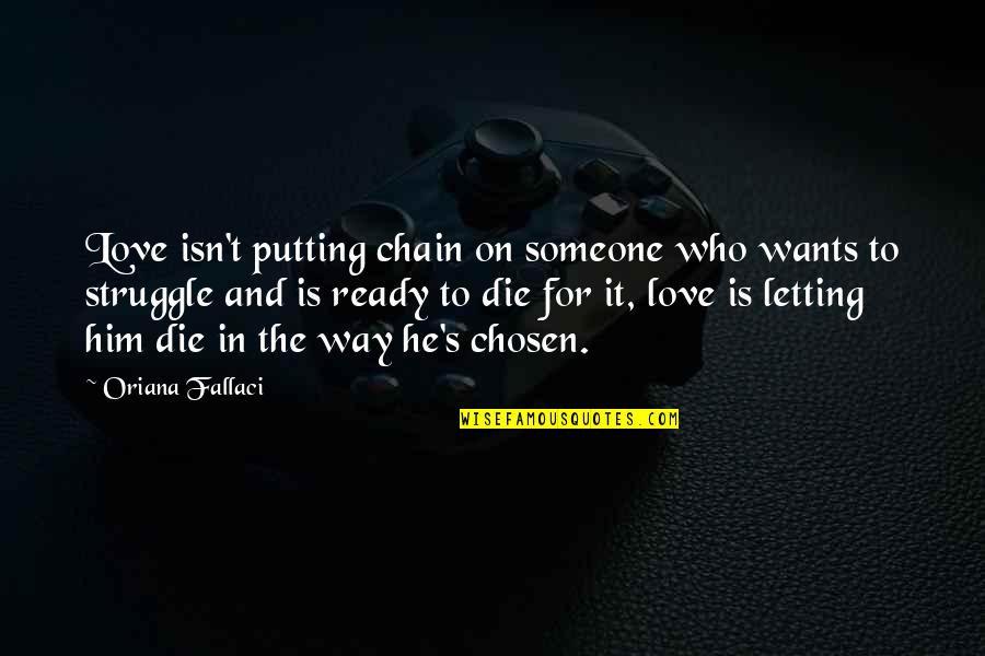 Artful Dodger Quotes By Oriana Fallaci: Love isn't putting chain on someone who wants