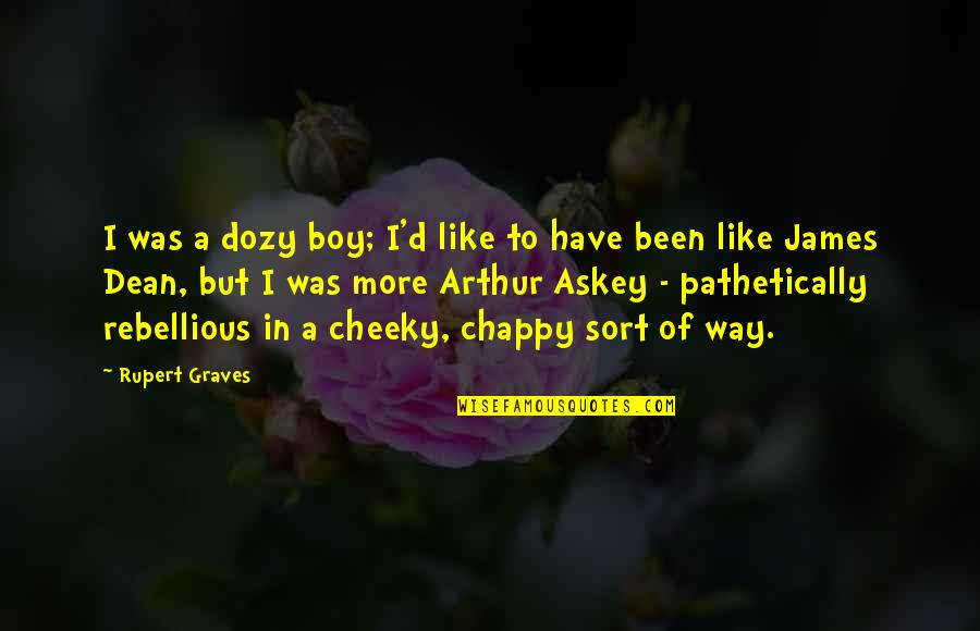 Arthur Askey Quotes By Rupert Graves: I was a dozy boy; I'd like to
