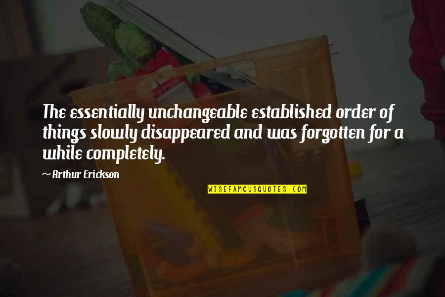 Arthur Erickson Quotes By Arthur Erickson: The essentially unchangeable established order of things slowly