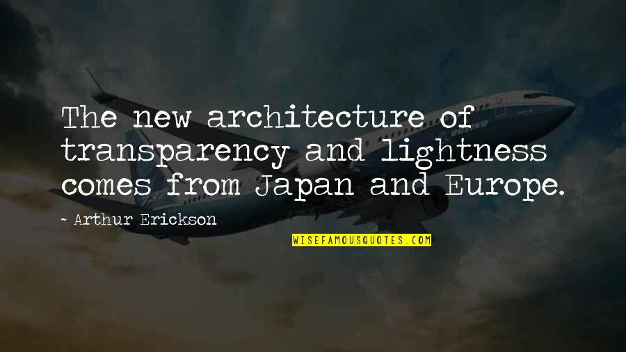 Arthur Erickson Quotes By Arthur Erickson: The new architecture of transparency and lightness comes