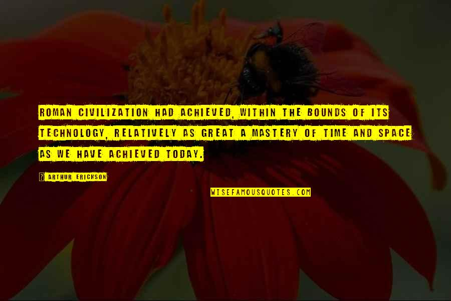 Arthur Erickson Quotes By Arthur Erickson: Roman civilization had achieved, within the bounds of
