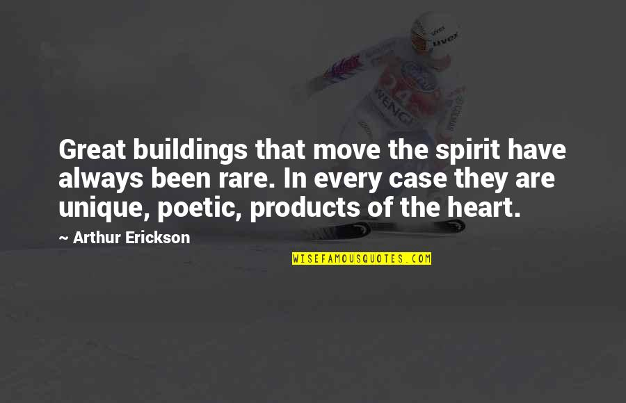 Arthur Erickson Quotes By Arthur Erickson: Great buildings that move the spirit have always