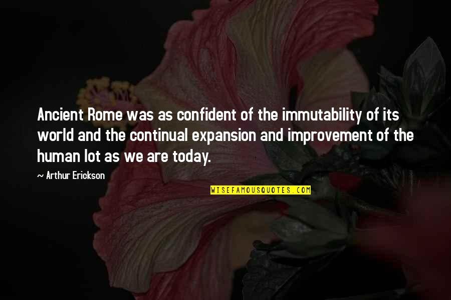 Arthur Erickson Quotes By Arthur Erickson: Ancient Rome was as confident of the immutability