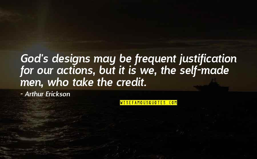 Arthur Erickson Quotes By Arthur Erickson: God's designs may be frequent justification for our