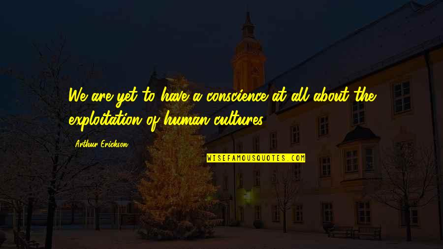 Arthur Erickson Quotes By Arthur Erickson: We are yet to have a conscience at