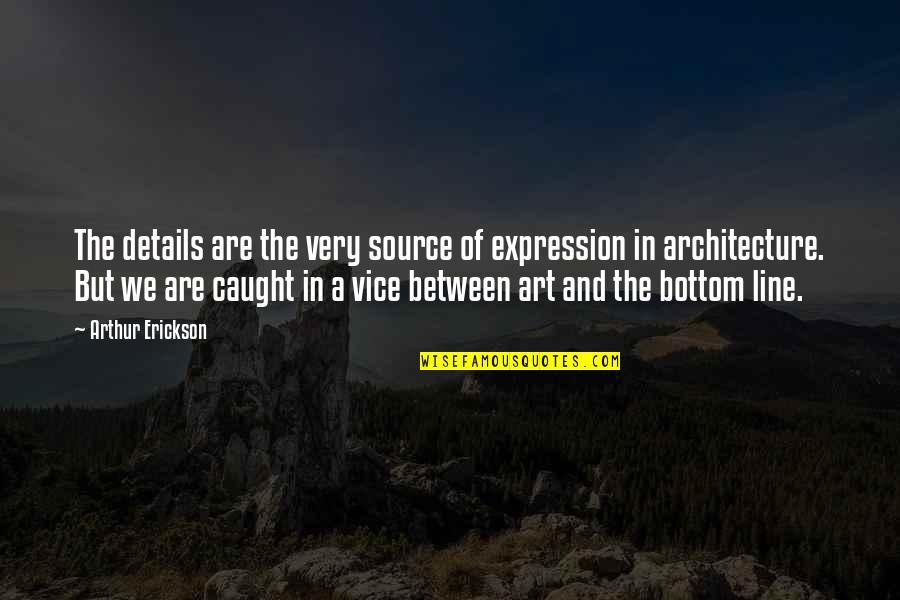 Arthur Erickson Quotes By Arthur Erickson: The details are the very source of expression