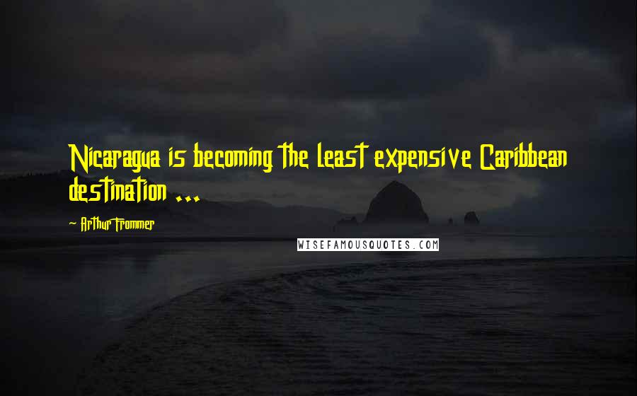 Arthur Frommer quotes: Nicaragua is becoming the least expensive Caribbean destination ...