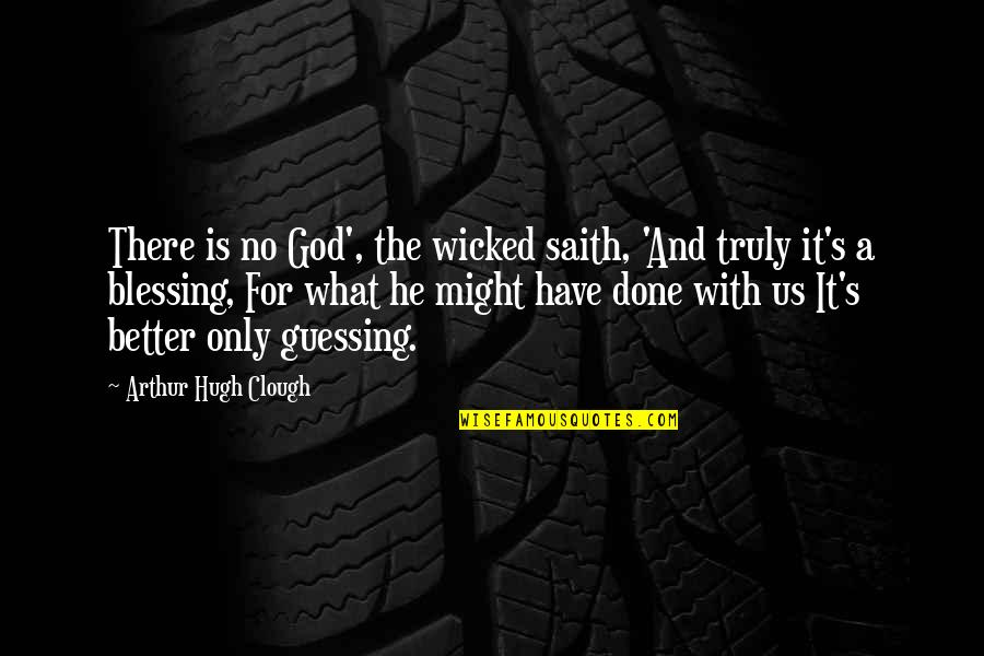 Arthur Hugh Clough Quotes By Arthur Hugh Clough: There is no God', the wicked saith, 'And