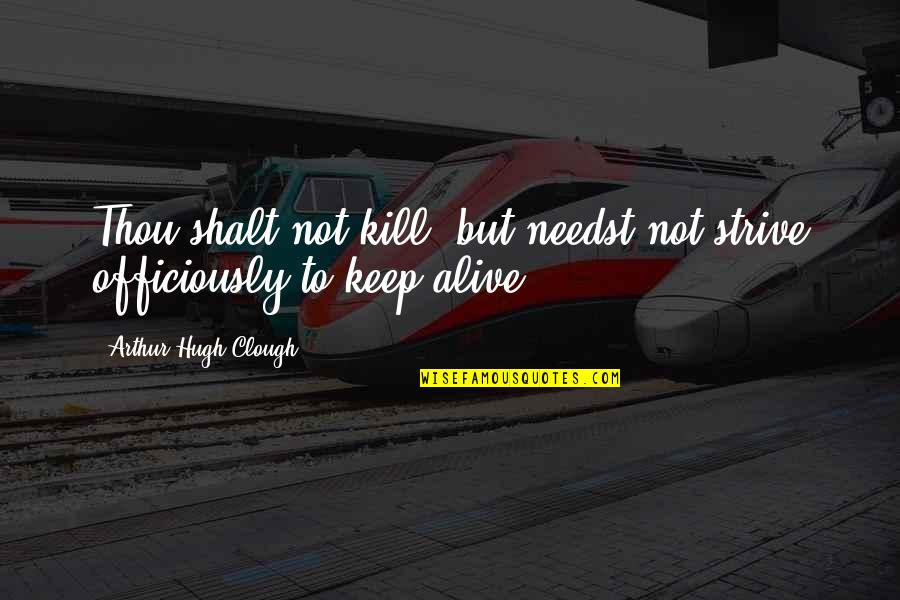 Arthur Hugh Clough Quotes By Arthur Hugh Clough: Thou shalt not kill; but needst not strive