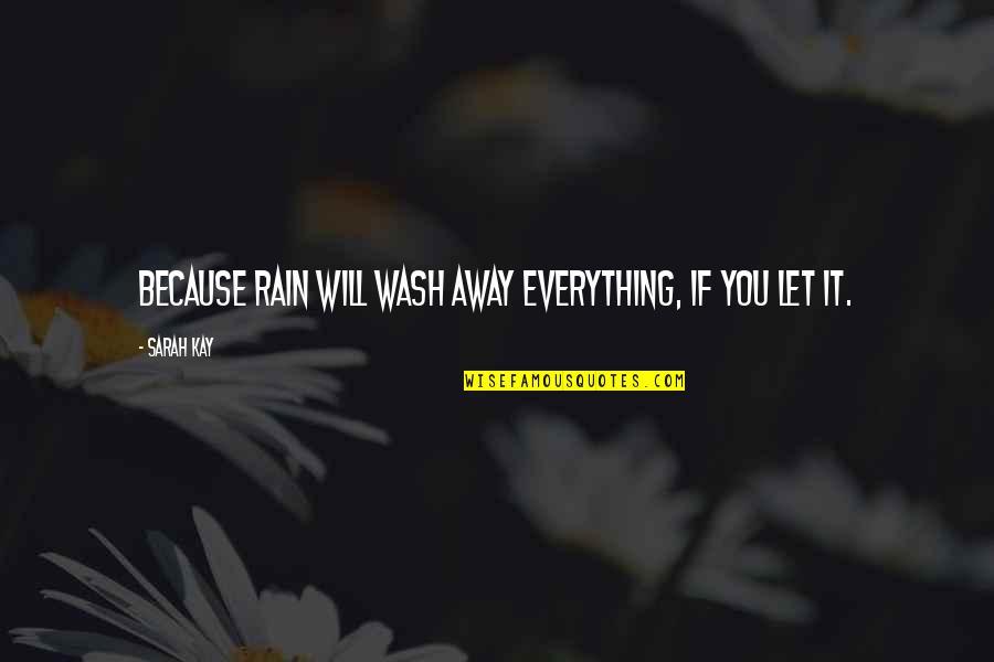 Arthur Hugh Clough Quotes By Sarah Kay: Because rain will wash away everything, if you