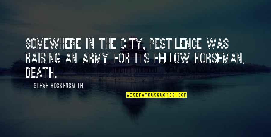 Arthur Hugh Clough Quotes By Steve Hockensmith: Somewhere in the city, Pestilence was raising an