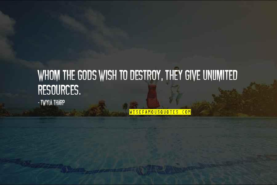 Arthur Hugh Clough Quotes By Twyla Tharp: Whom the gods wish to destroy, they give