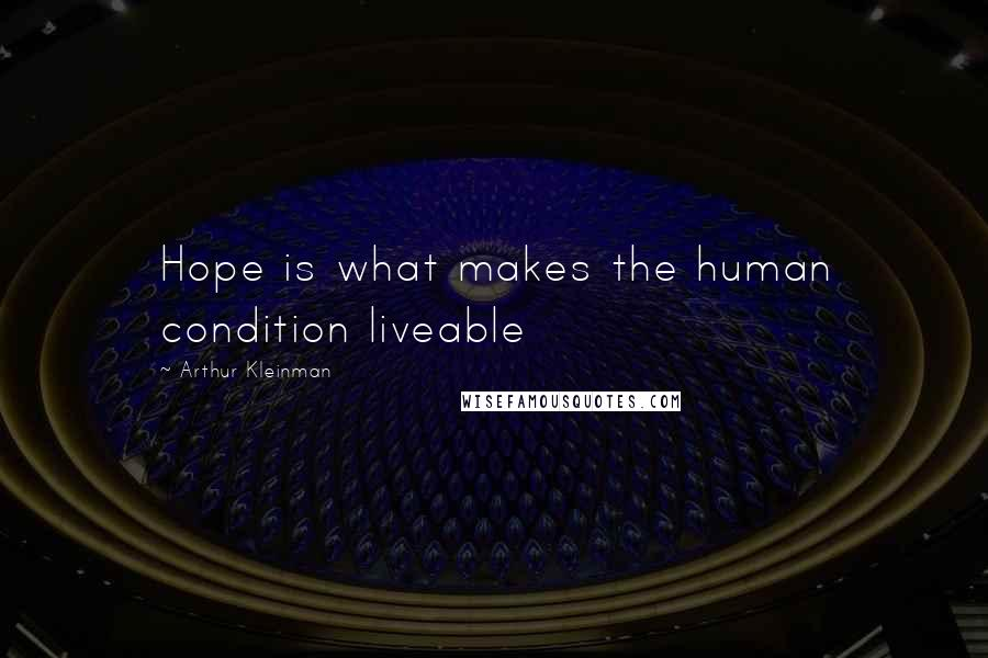 Arthur Kleinman quotes: Hope is what makes the human condition liveable