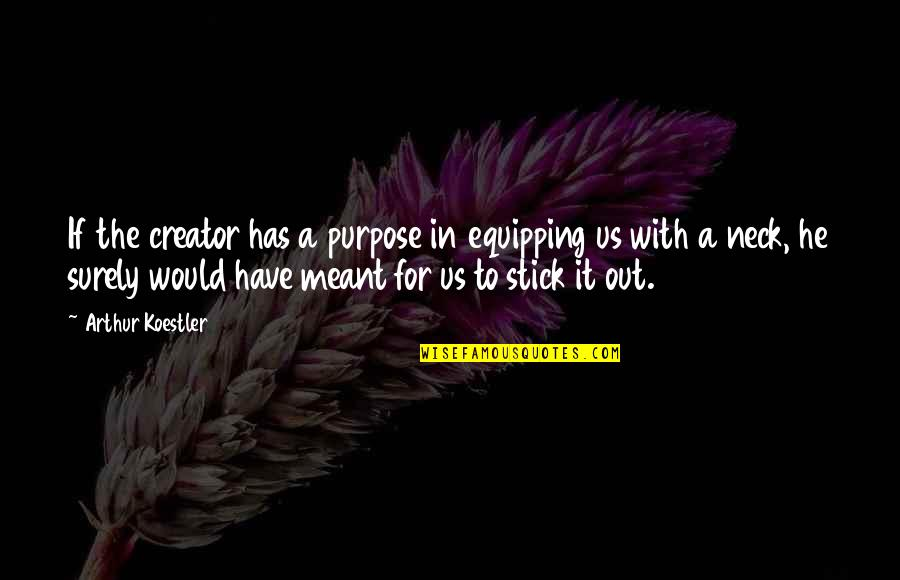 Arthur Koestler Quotes By Arthur Koestler: If the creator has a purpose in equipping