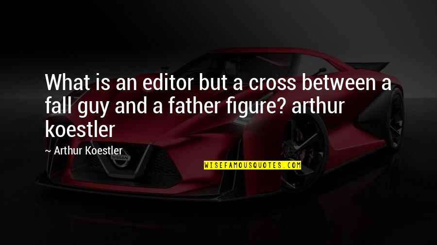 Arthur Koestler Quotes By Arthur Koestler: What is an editor but a cross between