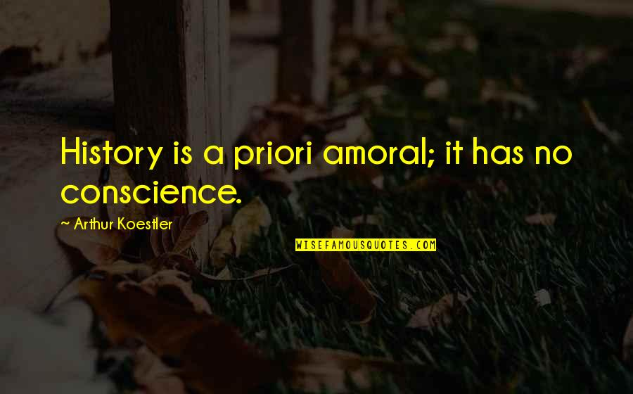 Arthur Koestler Quotes By Arthur Koestler: History is a priori amoral; it has no