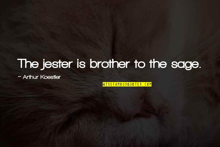 Arthur Koestler Quotes By Arthur Koestler: The jester is brother to the sage.