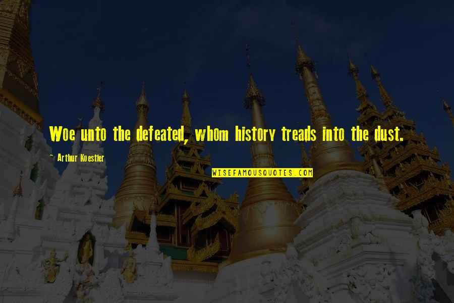 Arthur Koestler Quotes By Arthur Koestler: Woe unto the defeated, whom history treads into