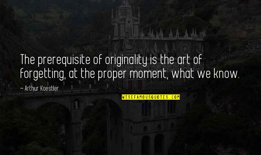 Arthur Koestler Quotes By Arthur Koestler: The prerequisite of originality is the art of
