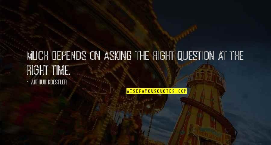 Arthur Koestler Quotes By Arthur Koestler: Much depends on asking the right question at