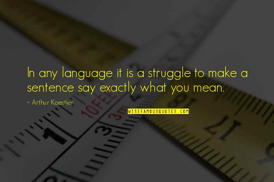 Arthur Koestler Quotes By Arthur Koestler: In any language it is a struggle to