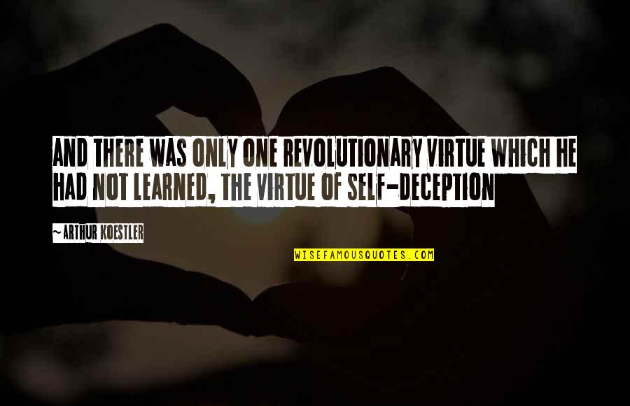 Arthur Koestler Quotes By Arthur Koestler: and there was only one revolutionary virtue which