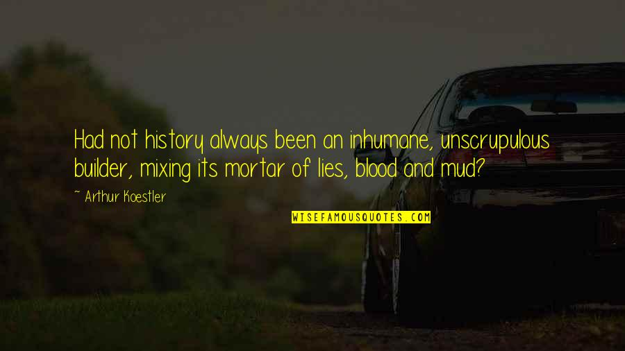Arthur Koestler Quotes By Arthur Koestler: Had not history always been an inhumane, unscrupulous