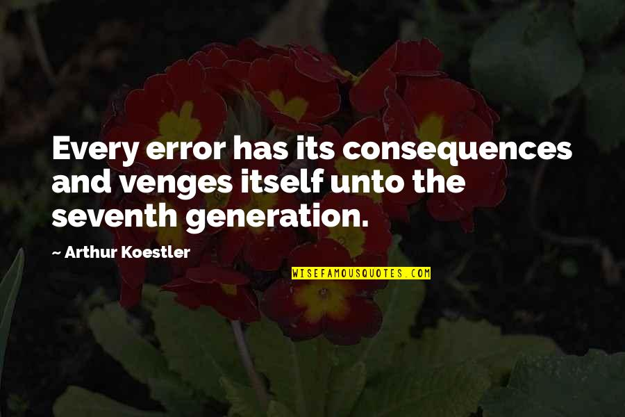 Arthur Koestler Quotes By Arthur Koestler: Every error has its consequences and venges itself
