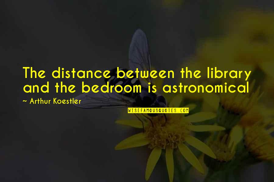 Arthur Koestler Quotes By Arthur Koestler: The distance between the library and the bedroom