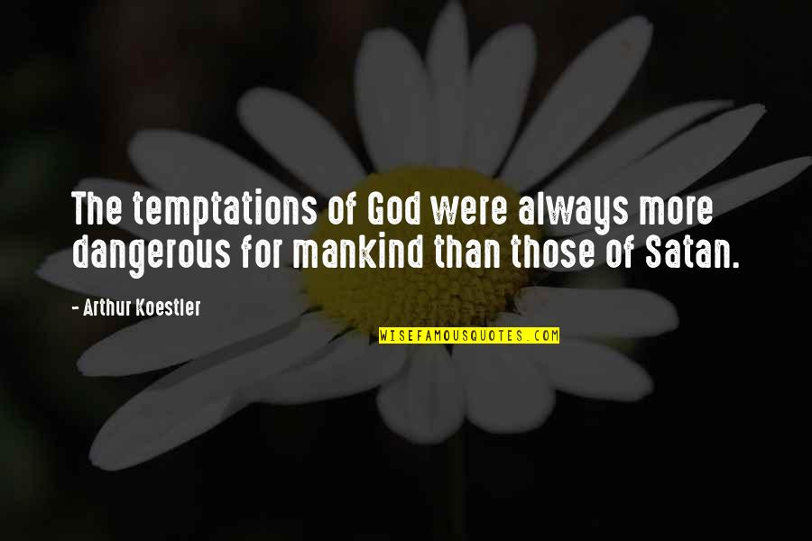 Arthur Koestler Quotes By Arthur Koestler: The temptations of God were always more dangerous