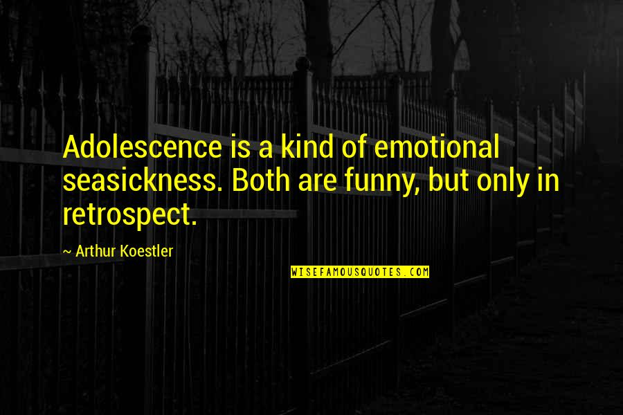 Arthur Koestler Quotes By Arthur Koestler: Adolescence is a kind of emotional seasickness. Both