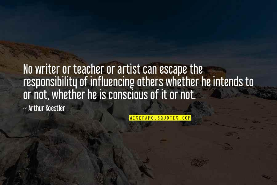 Arthur Koestler Quotes By Arthur Koestler: No writer or teacher or artist can escape