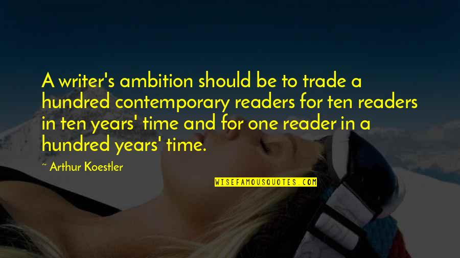 Arthur Koestler Quotes By Arthur Koestler: A writer's ambition should be to trade a