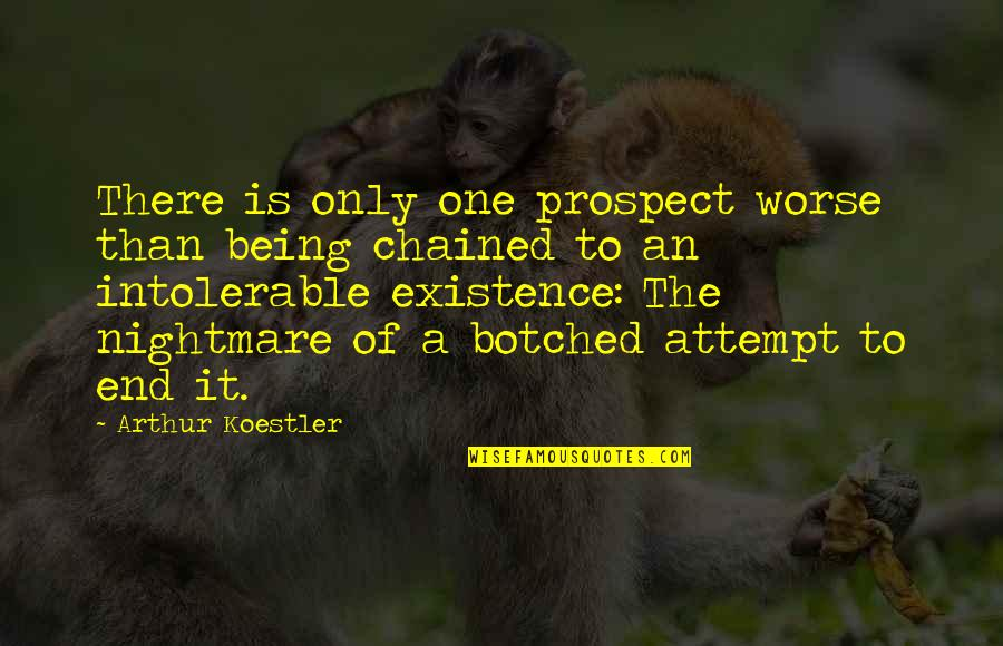 Arthur Koestler Quotes By Arthur Koestler: There is only one prospect worse than being