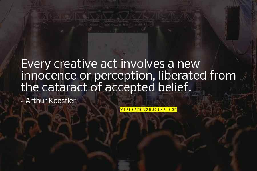 Arthur Koestler Quotes By Arthur Koestler: Every creative act involves a new innocence or