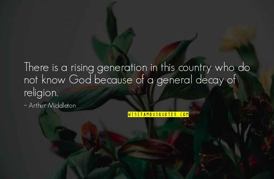 Arthur Middleton Quotes By Arthur Middleton: There is a rising generation in this country