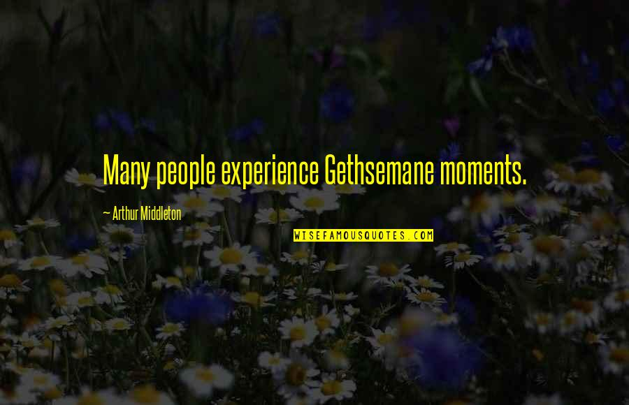 Arthur Middleton Quotes By Arthur Middleton: Many people experience Gethsemane moments.