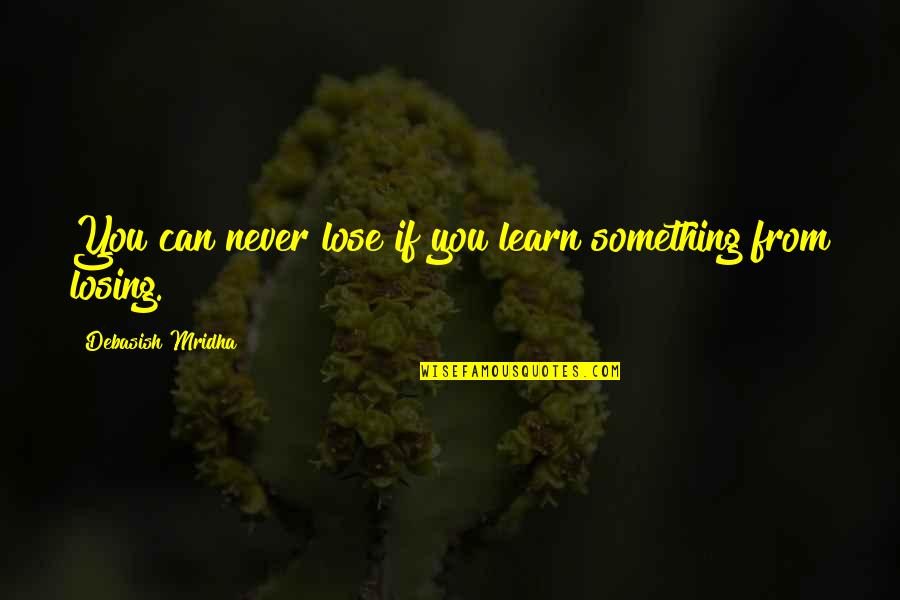 Arthur Percival Quotes By Debasish Mridha: You can never lose if you learn something