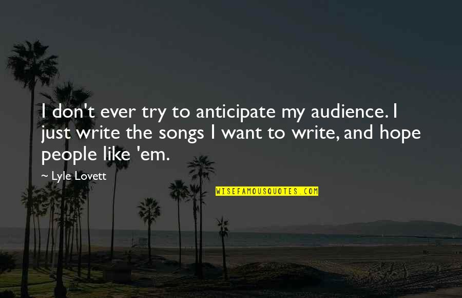 Arthur Percival Quotes By Lyle Lovett: I don't ever try to anticipate my audience.