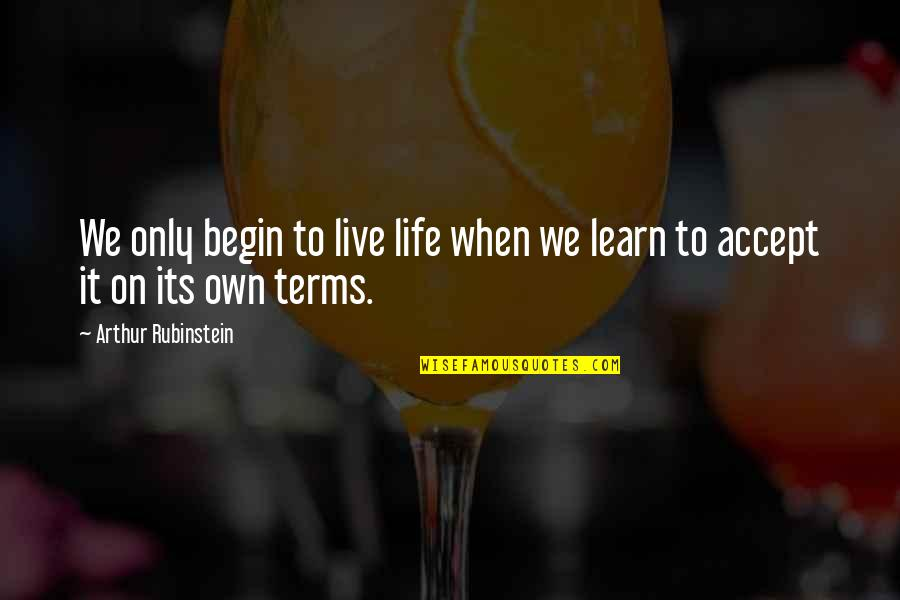 Arthur Rubinstein Quotes By Arthur Rubinstein: We only begin to live life when we