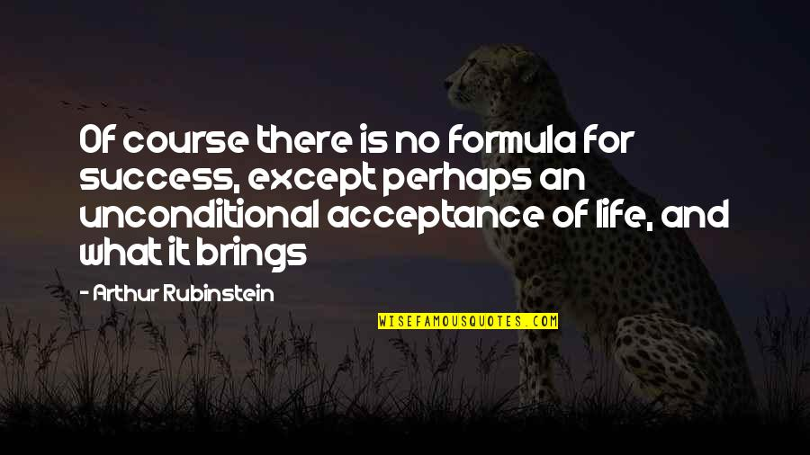 Arthur Rubinstein Quotes By Arthur Rubinstein: Of course there is no formula for success,