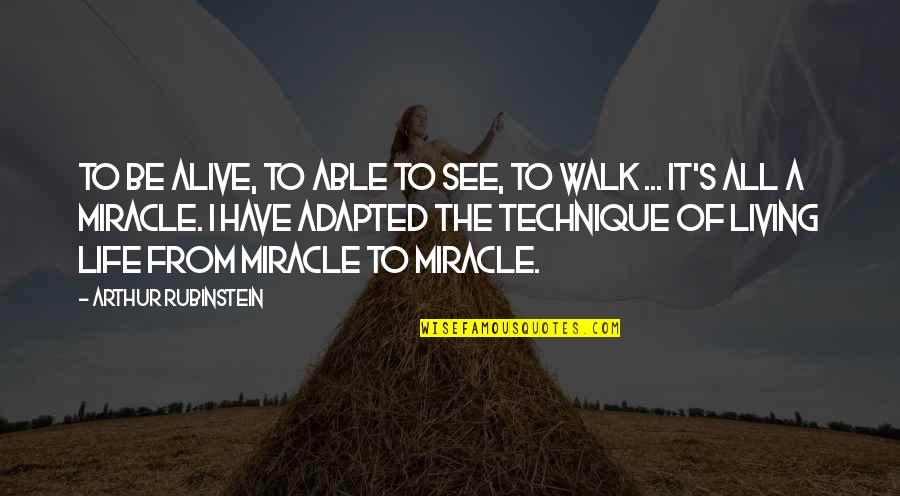 Arthur Rubinstein Quotes By Arthur Rubinstein: To be alive, to able to see, to
