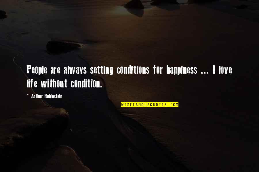 Arthur Rubinstein Quotes By Arthur Rubinstein: People are always setting conditions for happiness ...