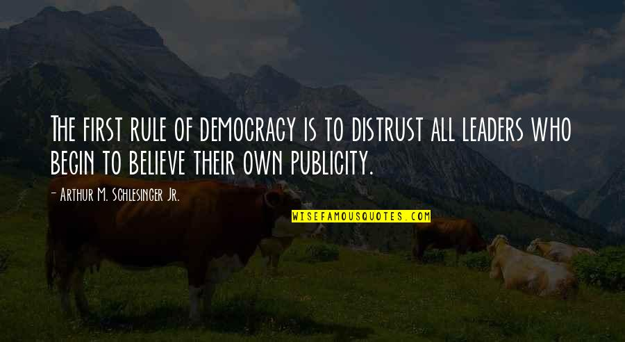 Arthur Schlesinger Quotes By Arthur M. Schlesinger Jr.: The first rule of democracy is to distrust