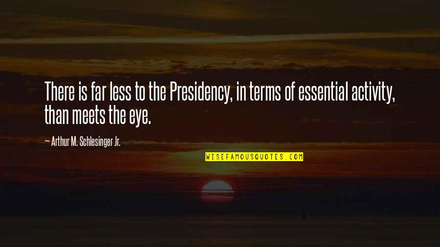 Arthur Schlesinger Quotes By Arthur M. Schlesinger Jr.: There is far less to the Presidency, in
