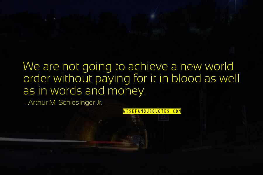 Arthur Schlesinger Quotes By Arthur M. Schlesinger Jr.: We are not going to achieve a new
