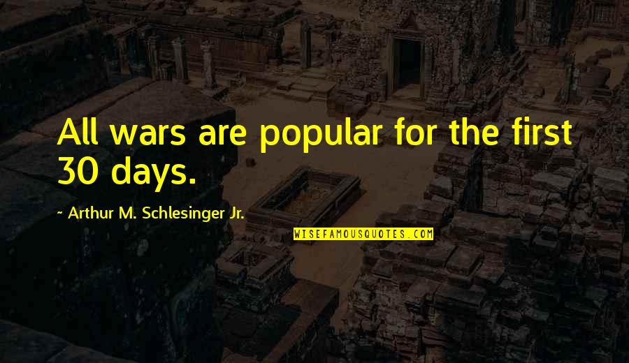 Arthur Schlesinger Quotes By Arthur M. Schlesinger Jr.: All wars are popular for the first 30
